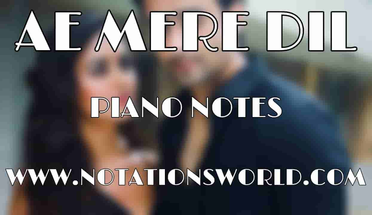 Ae Mere Dil Piano Notes