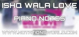 Ishq Wala Love Piano Notes