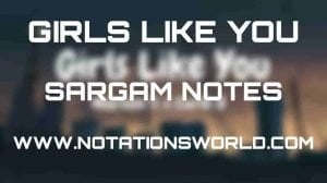 Girls Like You (Maroon 5) - Sargam And Flute Notes