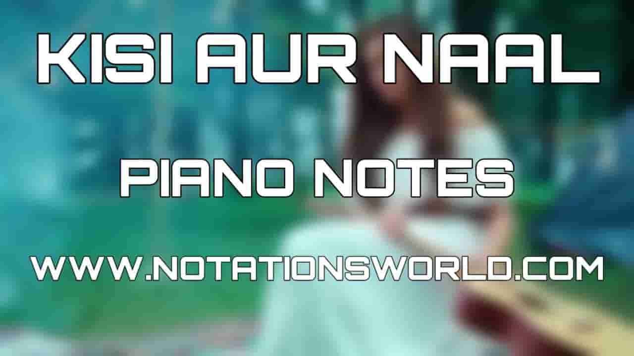 Kisi Aur Naal Piano Notes