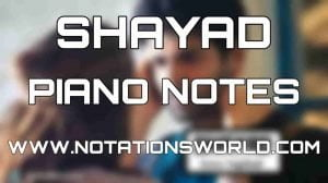 Shayad Piano Notes