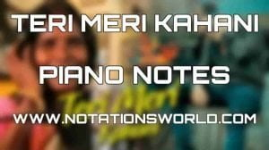 Teri Meri Kahani Piano Notes
