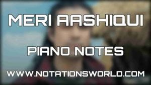 Meri Aashiqui Piano Notes