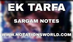 Ek Tarfa Sargam And Flute Notes