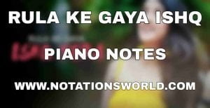 Rula Ke Gaya Ishq Piano Notes