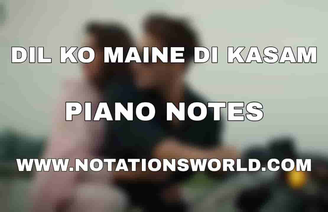 Dil Ko Maine Di Kasam Piano Notes