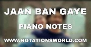 Jaan Ban Gaye Piano Notes