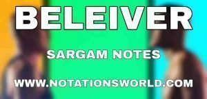 Believer Sargam And Flute Notes