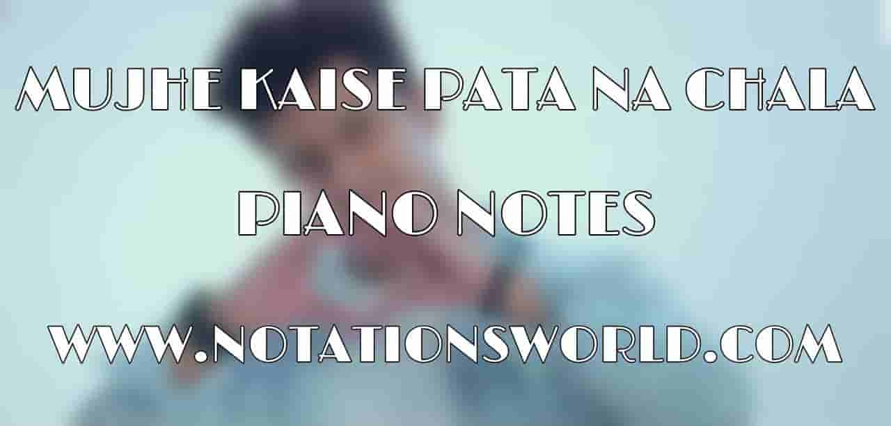 Mujhe Kaise Pata Na Chala Piano Notes