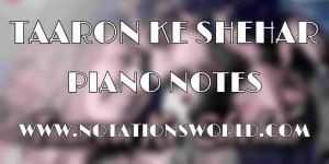 Taaron Ke Shehar Piano Notes