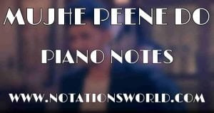 Mujhe Peene Do Piano Notes