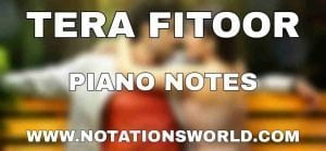 Tera Fitoor Piano Notes