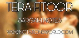 Tera Fitoor Sargam Notes