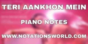 Teri Aankhon Mein Piano Notes