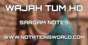 Wajah Tum Ho Sargam Notes