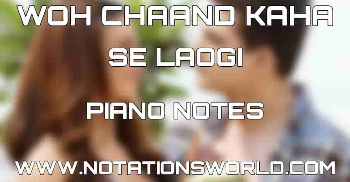 Woh Chaand Kahan Se Laogi Piano Notes