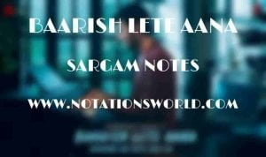 Baarish Lete Aana (Darshan Raval) - Sargam And Flute Notes