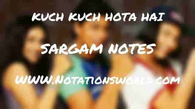 Kuch Kuch Hota Hai (Title Song) - Sargam And Flute Notes