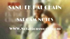 Sanu Ek Pal Chain (Raid) - Sargam And Flute NotesSanu Ek Pal Chain (Raid) - Sargam And Flute Notes
