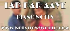 Lab Par Aaye Piano Notes