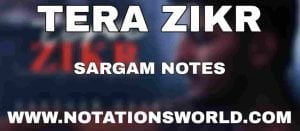 Tera Zikr Sargam And Flute Notes