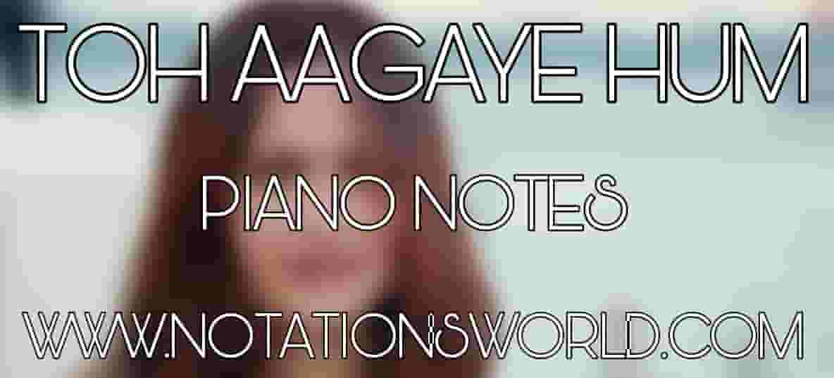 Toh Aagaye Hum Piano Notes