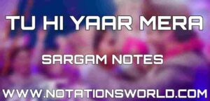 Tu Hi Yaar Mera Sargam And Flute Notes
