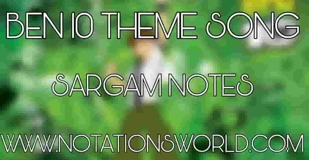 Ben 10 Theme Song Sargam And Flute Notes